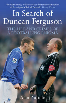In Search of Duncan Ferguson: The Life and Crimes of a Footballing Enigma (BOK)
