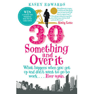30-something and Over it: What Happens When You Wake Up and Don't Want to Go to Work ... Ever Again (BOK)