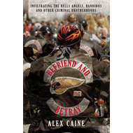 Befriend and Betray: Infiltrating the Hells Angels, Bandidos and Other Criminal Brotherhoods (BOK)