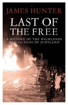 Last of the Free: A History of the Highlands and Islands of Scotland (BOK)