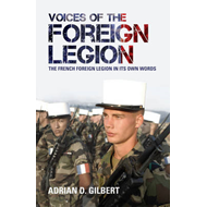 Voices of the Foreign Legion: The French Foreign Legion in Its Own Words (BOK)
