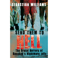 Send Them to Hell: The Brutal Horrors of Bangkok's Nightmare Jails (BOK)