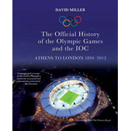 Official History of the Olympic Games and the IOC: Athens to London 1894-2012 (BOK)