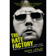 The Hate Factory: Thirty Years Inside with the UK's Most Notorious Villains (BOK)