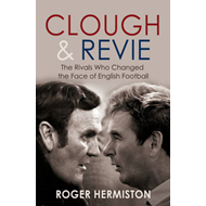 Clough and Revie: The Rivals Who Changed the Face of English Football (BOK)