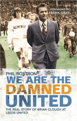 We are the Damned United: The Real Story of Brian Clough at Leeds United (BOK)