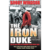 Bobby Windsor - The Iron Duke: The Life and Times of a Working-Class Rugby Hero (BOK)