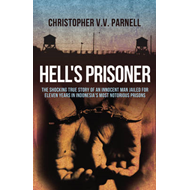 Hell's Prisoner: The Shocking True Story of an Innocent Man Jailed for Eleven Years in Indonesia's Most Notorious Prisons (BOK)