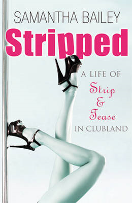 Stripped: A Life of Strip and Tease in Clubland (BOK)