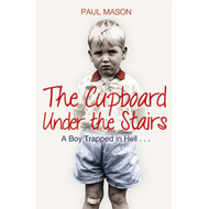 The Cupboard Under the Stairs: A Boy Trapped in Hell... (BOK)