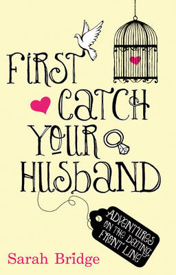 First Catch Your Husband: Adventures on the Dating Front Line (BOK)
