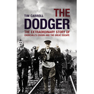 Dodger: The Extraordinary Story of Churchill's Cousin and the Great Escape (BOK)