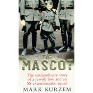 The Mascot: The Extraordinary Story of a Jewish Boy and an SS Extermination Squad (BOK)