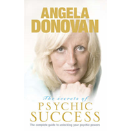 The Secrets of Psychic Success: The Complete Guide to Unlocking Your Psychic Gifts (BOK)