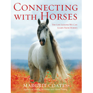 Connecting with Horses: The Life Lessons We Can Learn from Horses (BOK)