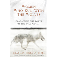 Women Who Run with the Wolves: Contacting the Power of the Wild Woman (BOK)