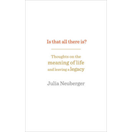 Is That All There Is?: Thoughts on the Meaning of Life and Leaving a Legacy (BOK)