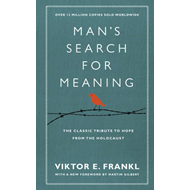 Man's Search for Meaning: The Classic Tribute to Hope from the Holocaust (BOK)