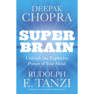 Super Brain: Unleashing the Explosive Power of Your Mind to Maximize Health, Happiness and Spiritual (BOK)