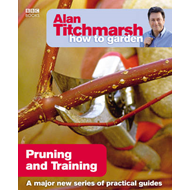 Alan Titchmarsh How to Garden: Pruning and Training (BOK)