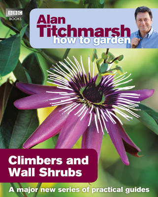 Alan Titchmarsh How to Garden: Climbers and Wall Shrubs (BOK)
