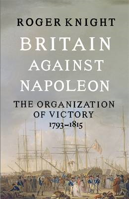 Britain Against Napoleon: The Organisation of Victory, 1793-1815 (BOK)
