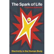 The Spark of Life: Electricity in the Human Body (BOK)