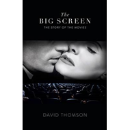 The Big Screen: The Story of the Movies and What They Did to Us (BOK)