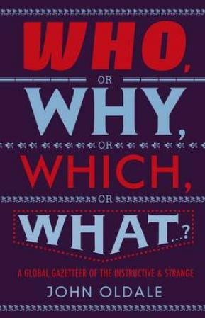 Who, or Why, or Which, or What...?: A Global Gazetteer of the Instructive and Strange (BOK)