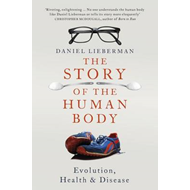 The Story of the Human Body: Evolution, Health and Disease (BOK)