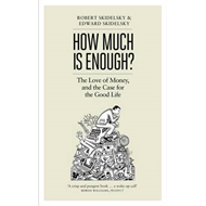 How Much is Enough?: Money and the Good Life (BOK)