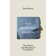 Our Necessary Shadow: The Nature and Meaning of Psychiatry (BOK)