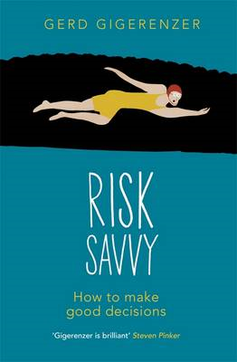 Risk Savvy: How To Make Good Decisions (BOK)