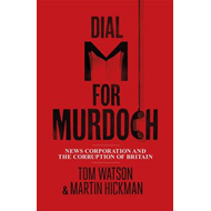 Dial M for Murdoch: News Corporation and the Corruption of Britain (BOK)