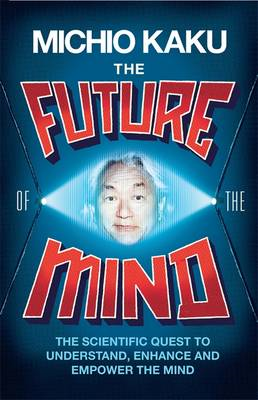 The Future of the Mind: The Scientific Quest To Understand, Enhance and Empower the Mind (BOK)