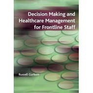Decision Making and Healthcare Management for Frontline Staf (BOK)