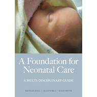 A Foundation for Neonatal Care: a Multi-disciplinary Guide (BOK)