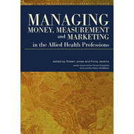 Managing Money, Measurement and Marketing in the Allied Heal (BOK)