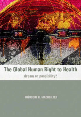 The Global Human Right to Health: Dream or Possibility? (BOK)