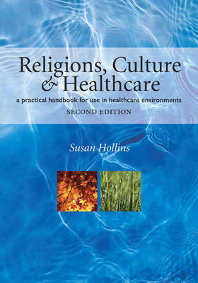 Religions, Culture and Healthcare: A Practical Handbook for Use in Healthcare Environments (BOK)