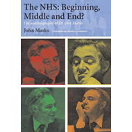 The NHS - Beginning, Middle and End?: The Autobiography of Dr John Marks (BOK)