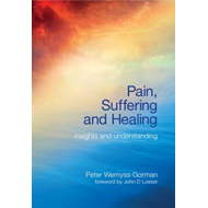Pain, Suffering and Healing: Insights and Understanding (BOK)