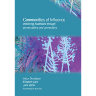 Communities of Influence: Improving Healthcare Through Conversations and Connections (BOK)