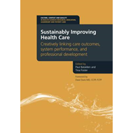 Sustainably Improving Health Care: Creatively Linking Care Outcomes, System Performance and Professi (BOK)