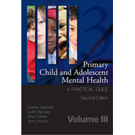 Primary Child and Adolescent Mental Health: a Practical Guide: v. 3 (BOK)