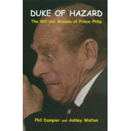 The Duke of Hazard: The Wit and Wisdom of Prince Philip (BOK)
