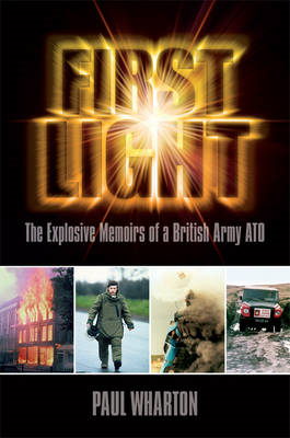 First Light: The Explosive Memoirs of a British Army ATO (BOK)