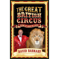 The Great British Circus: Views of Martin Lacey (BOK)