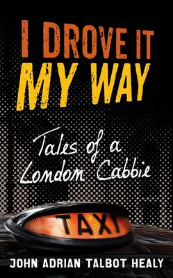 I Drove it My Way: Tales of a London Cabbie (BOK)