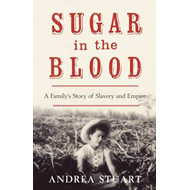 Sugar in the Blood: A Family's Story of Slavery and Empire (BOK)